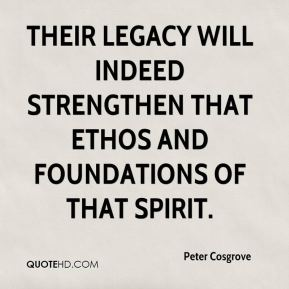 Peter Cosgrove  - Their legacy will indeed strengthen that ethos and foundations of that spirit.