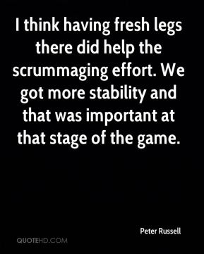 Peter Russell  - I think having fresh legs there did help the scrummaging effort. We got more stability and that was important at that stage of the game.