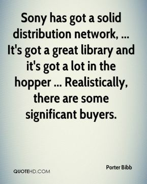 Porter Bibb  - Sony has got a solid distribution network, ... It's got a great library and it's got a lot in the hopper ... Realistically, there are some significant buyers.