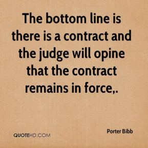 Porter Bibb  - The bottom line is there is a contract and the judge will opine that the contract remains in force.