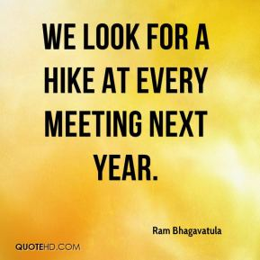 We look for a hike at every meeting next year.