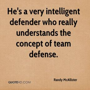 Randy McAllister  - He's a very intelligent defender who really understands the concept of team defense.
