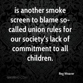 Reg Weaver  - is another smoke screen to blame so-called union rules for our society's lack of commitment to all children.