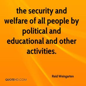 Reid Weingarten  - the security and welfare of all people by political and educational and other activities.