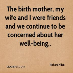 The birth mother, my wife and I were friends and we continue to be concerned about her well-being.
