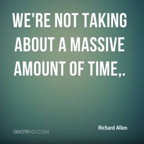 We're not taking about a massive amount of time.