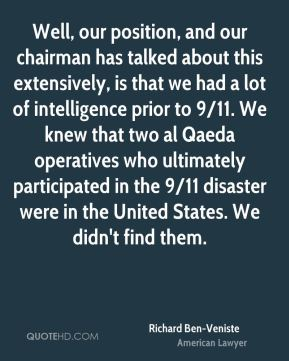 Richard Ben-Veniste - Well, our position, and our chairman has talked about this extensively, is that we had a lot of intelligence prior to 9/11. We knew that two al Qaeda operatives who ultimately participated in the 9/11 disaster were in the United States. We didn't find them.