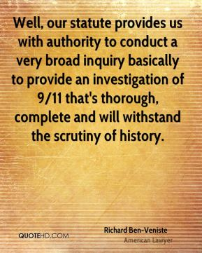 Well, our statute provides us with authority to conduct a very broad inquiry basically to provide an investigation of 9/11 that's thorough, complete and will withstand the scrutiny of history.