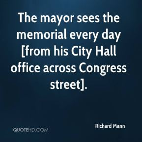Richard Mann  - The mayor sees the memorial every day [from his City Hall office across Congress street].