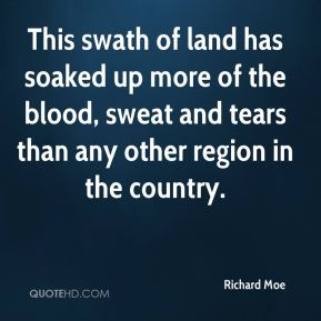 This swath of land has soaked up more of the blood, sweat and tears than any other region in the country.