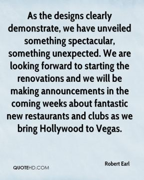 Robert Earl  - As the designs clearly demonstrate, we have unveiled something spectacular, something unexpected. We are looking forward to starting the renovations and we will be making announcements in the coming weeks about fantastic new restaurants and clubs as we bring Hollywood to Vegas.