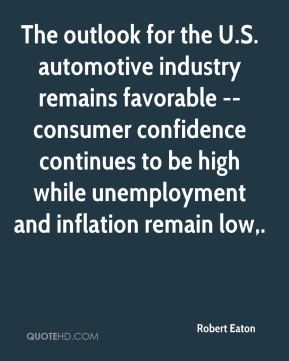 Robert Eaton  - The outlook for the U.S. automotive industry remains favorable -- consumer confidence continues to be high while unemployment and inflation remain low.