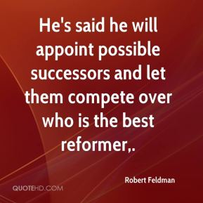He's said he will appoint possible successors and let them compete over who is the best reformer.