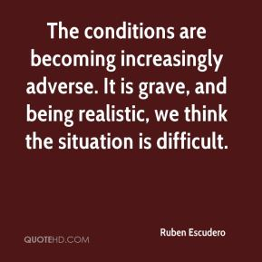 Ruben Escudero  - The conditions are becoming increasingly adverse. It is grave, and being realistic, we think the situation is difficult.