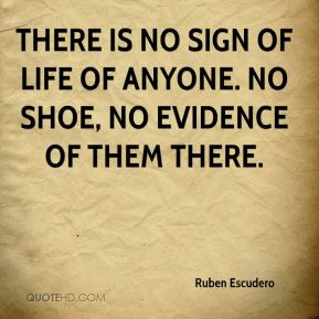 Ruben Escudero  - There is no sign of life of anyone. No shoe, no evidence of them there.