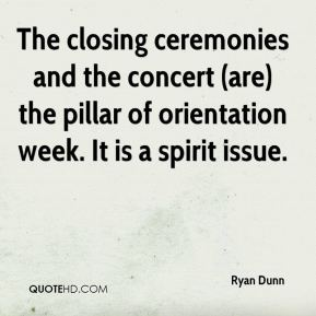 Ryan Dunn  - The closing ceremonies and the concert (are) the pillar of orientation week. It is a spirit issue.