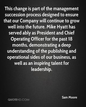This change is part of the management succession process designed to ensure that our Company will continue to grow well into the future. Mike Hyatt has served ably as President and Chief Operating Officer for the past 18 months, demonstrating a deep understanding of the publishing and operational sides of our business, as well as an inspiring talent for leadership.
