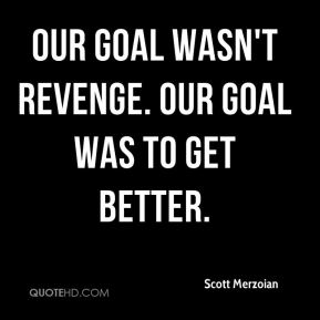 Our goal wasn't revenge. Our goal was to get better.