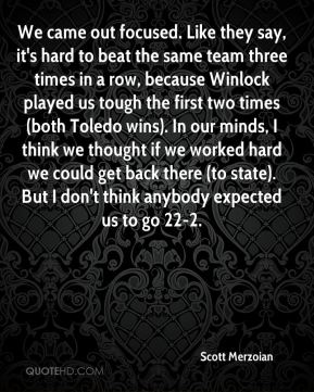 We came out focused. Like they say, it's hard to beat the same team three times in a row, because Winlock played us tough the first two times (both Toledo wins). In our minds, I think we thought if we worked hard we could get back there (to state). But I don't think anybody expected us to go 22-2.