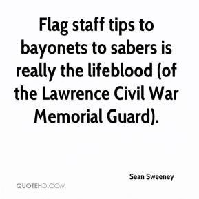 Sean Sweeney  - Flag staff tips to bayonets to sabers is really the lifeblood (of the Lawrence Civil War Memorial Guard).