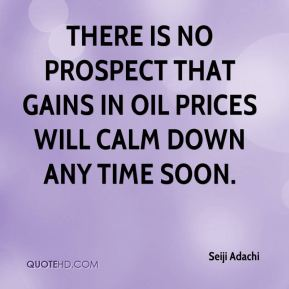 There is no prospect that gains in oil prices will calm down any time soon.