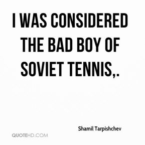 Shamil Tarpishchev  - I was considered the bad boy of Soviet tennis.