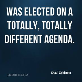 Shaul Goldstein  - was elected on a totally, totally different agenda.