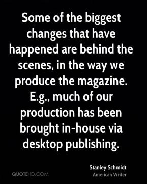 Stanley Schmidt - Some of the biggest changes that have happened are behind the scenes, in the way we produce the magazine. E.g., much of our production has been brought in-house via desktop publishing.