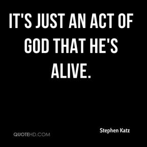 It's just an act of God that he's alive.