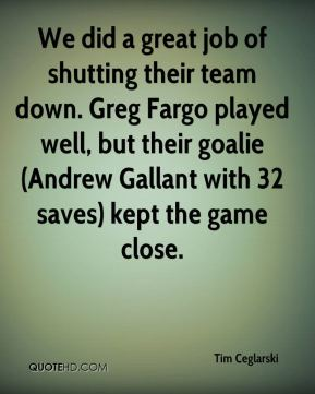 We did a great job of shutting their team down. Greg Fargo played well, but their goalie (Andrew Gallant with 32 saves) kept the game close.