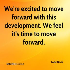 We're excited to move forward with this development. We feel it's time to move forward.