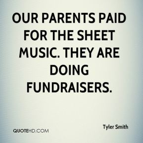 Tyler Smith  - Our parents paid for the sheet music. They are doing fundraisers.