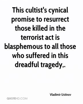 Vladimir Ustinov  - This cultist's cynical promise to resurrect those killed in the terrorist act is blasphemous to all those who suffered in this dreadful tragedy.