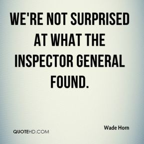 Wade Horn  - We're not surprised at what the inspector general found.