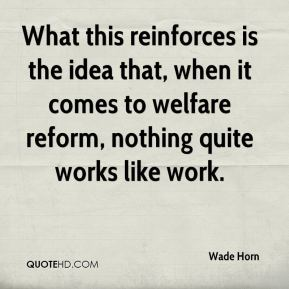 What this reinforces is the idea that, when it comes to welfare reform, nothing quite works like work.