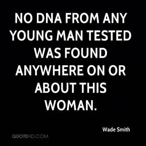 No DNA from any young man tested was found anywhere on or about this woman.