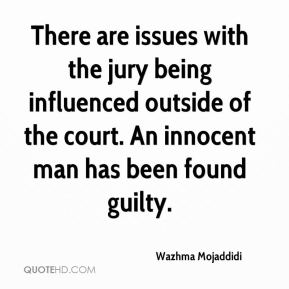 Wazhma Mojaddidi  - There are issues with the jury being influenced outside of the court. An innocent man has been found guilty.