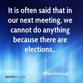 It is often said that in our next meeting, we cannot do anything because there are elections.