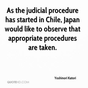 Yoshinori Katori  - As the judicial procedure has started in Chile, Japan would like to observe that appropriate procedures are taken.