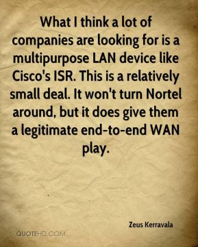 What I think a lot of companies are looking for is a multipurpose LAN device like Cisco's ISR. This is a relatively small deal. It won't turn Nortel around, but it does give them a legitimate end-to-end WAN play.