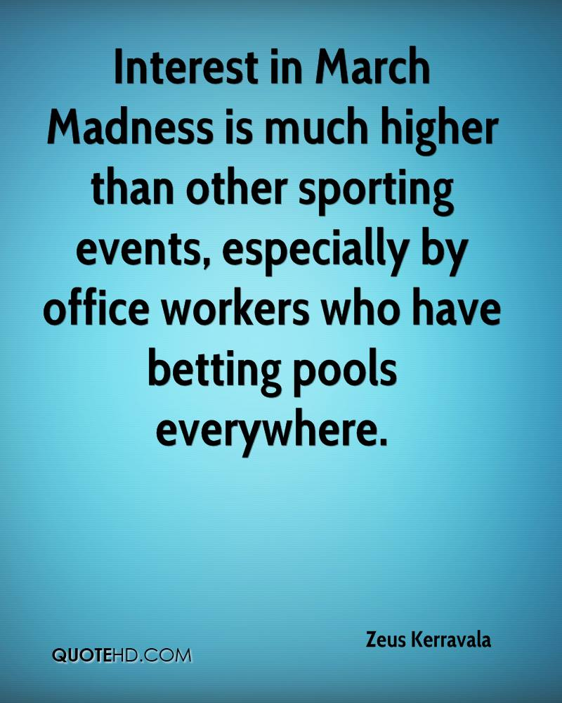 Interest in March Madness is much higher than other sporting events, especially by office workers who have betting pools everywhere.