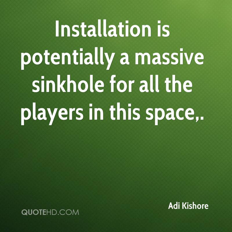 Installation is potentially a massive sinkhole for all the players in this space.