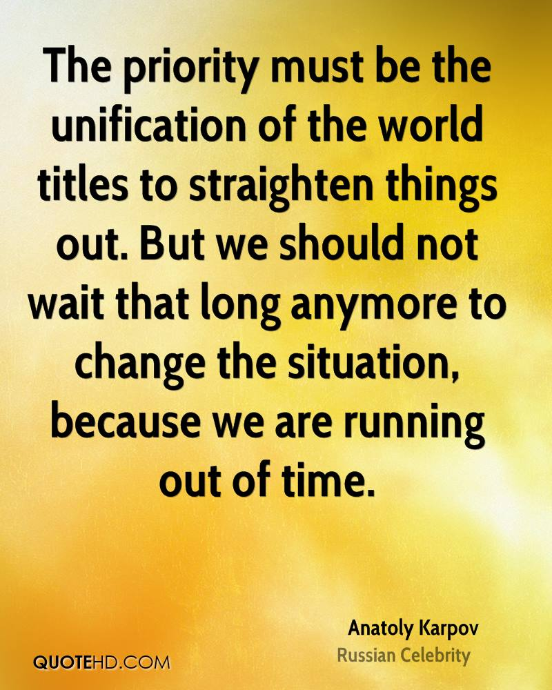 The priority must be the unification of the world titles to straighten things out. But we should not wait that long anymore to change the situation, because we are running out of time.
