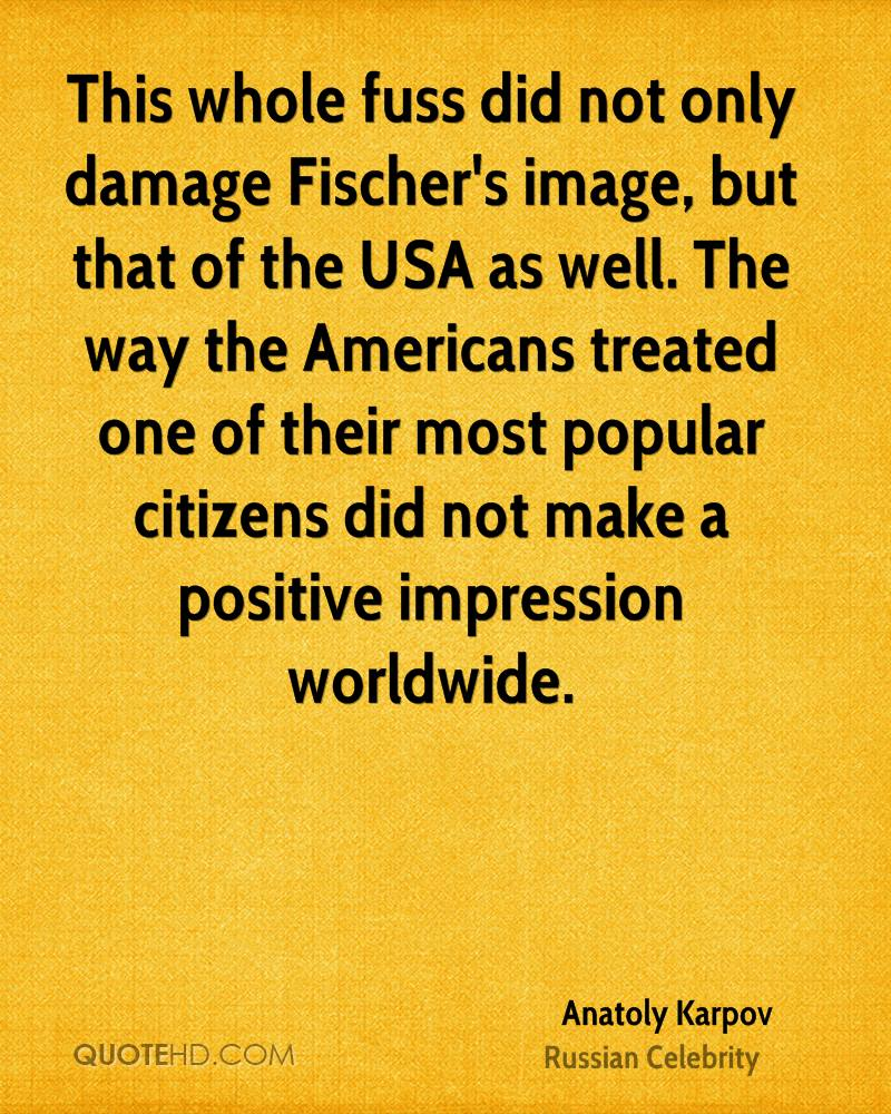 This whole fuss did not only damage Fischer's image, but that of the USA as well. The way the Americans treated one of their most popular citizens did not make a positive impression worldwide.