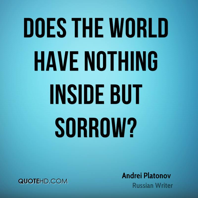 Does the world have nothing inside but sorrow?