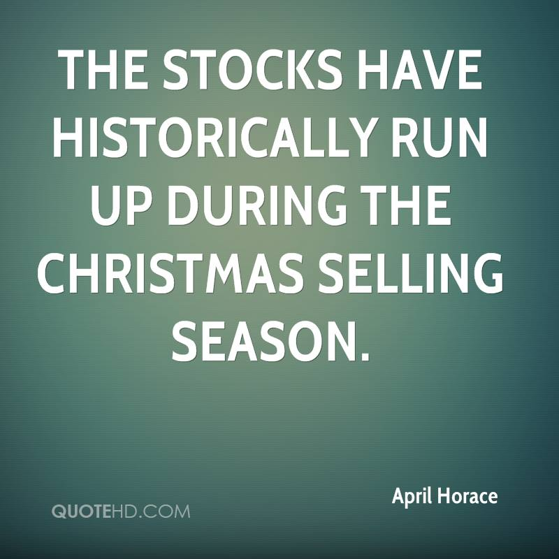 The stocks have historically run up during the Christmas selling season.