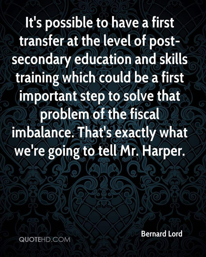 It's possible to have a first transfer at the level of post-secondary education and skills training which could be a first important step to solve that problem of the fiscal imbalance. That's exactly what we're going to tell Mr. Harper.