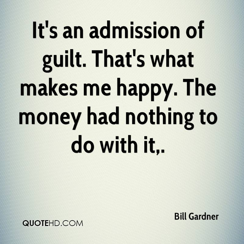 It's an admission of guilt. That's what makes me happy. The money had nothing to do with it.