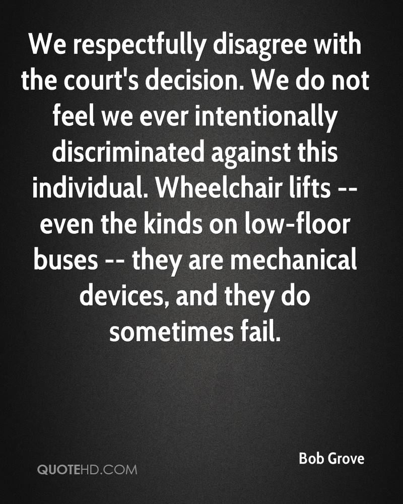 We respectfully disagree with the court's decision. We do not feel we ever intentionally discriminated against this individual. Wheelchair lifts -- even the kinds on low-floor buses -- they are mechanical devices, and they do sometimes fail.