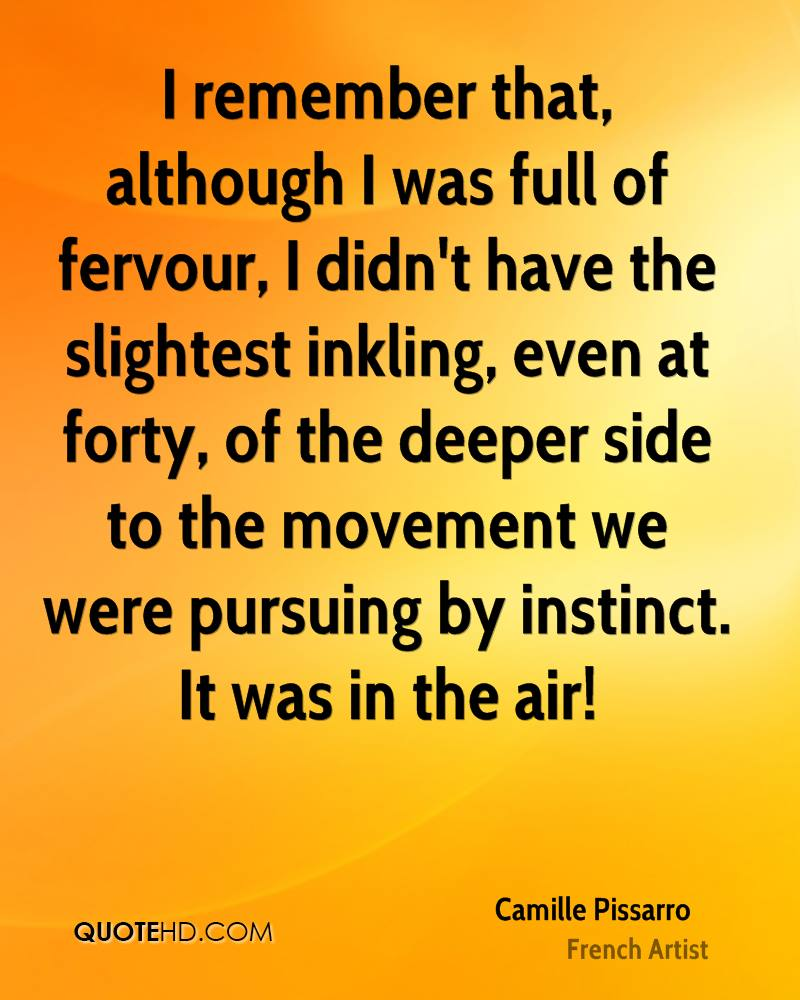 I remember that, although I was full of fervour, I didn't have the slightest inkling, even at forty, of the deeper side to the movement we were pursuing by instinct. It was in the air!